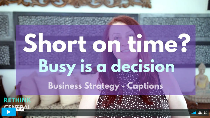 Postcards from Rethink Central | Short on time? Busy is a decision | Captioned