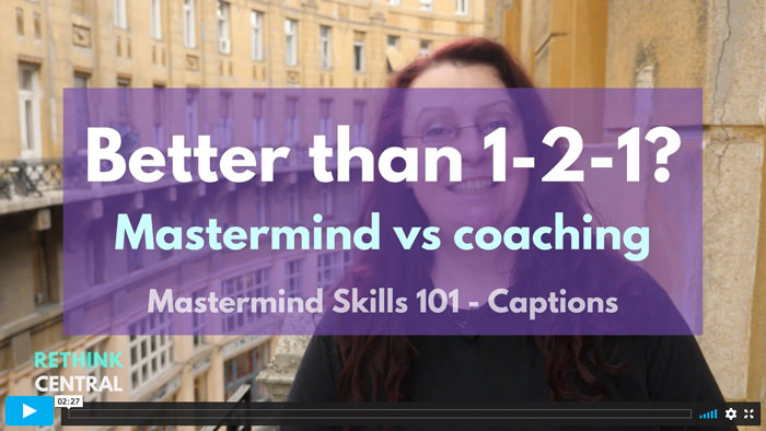 Postcards from Rethink Central   How is Mastermind better than coaching?